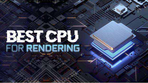 CPU tốt nhất cho đồ họa – Rendering